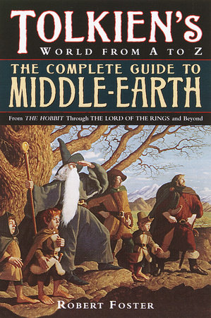 The Complete Guide to Middle-earth by Robert Foster