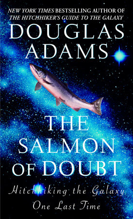 The Salmon of Doubt by Douglas Adams