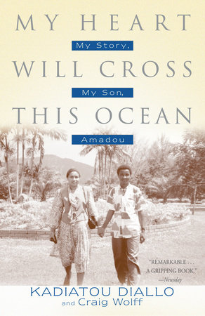 My Heart Will Cross This Ocean by Kadiatou Diallo and Craig Wolff
