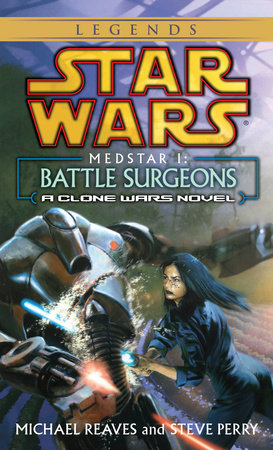 Battle Surgeons: Star Wars (Medstar, Book I) by Michael Reaves and Steve Perry