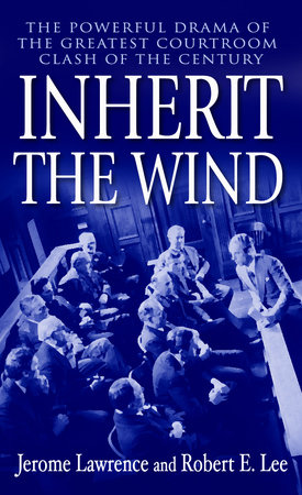 Inherit the Wind by Robert E. Lee and Jerome Lawrence