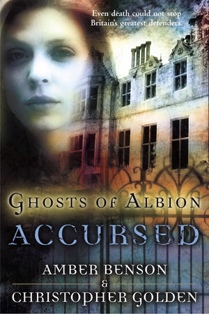 Ghosts of Albion: Accursed by Christopher Golden and Amber Benson