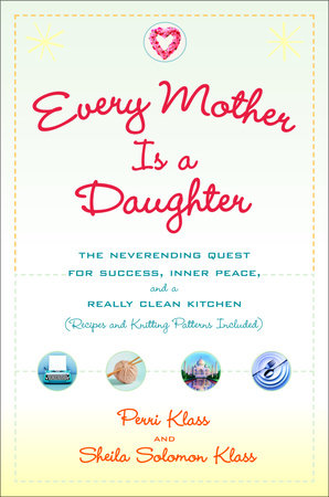 Every Mother Is a Daughter by sheila solomon klass and Perri Klass