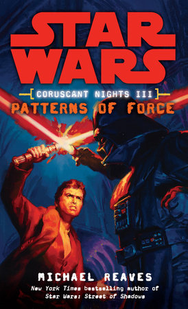 Patterns of Force: Star Wars Legends (Coruscant Nights, Book III) by Michael Reaves