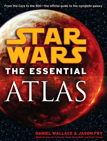 The Essential Atlas: Star Wars by Jason Fry and Daniel Wallace