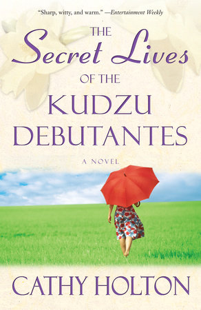 The Secret Lives of the Kudzu Debutantes by Cathy Holton
