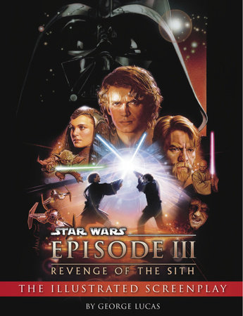 Revenge of the Sith: Illustrated Screenplay: Star Wars: Episode III by