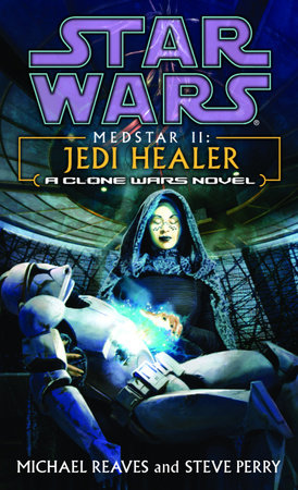 Jedi Healer: Star Wars (Medstar, Book II) by Steve Perry and Michael Reaves