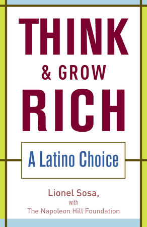 Think & Grow Rich by Lionel Sosa and Napoleon Hill Foundation