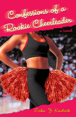 Confessions of a Rookie Cheerleader by Erika J. Kendrick
