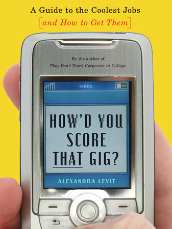 How'd You Score That Gig? by Alexandra Levit