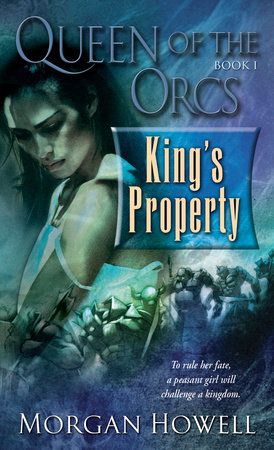 Queen of the Orcs: King's Property by Morgan Howell