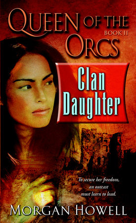 Queen of the Orcs: Clan Daughter by Morgan Howell