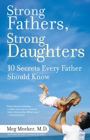Strong Fathers, Strong Daughters by Meg Meeker, M.D.