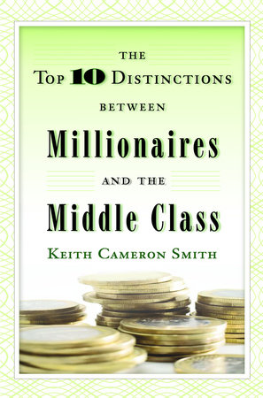 The Top 10 Distinctions Between Millionaires and the Middle Class by Keith Cameron Smith