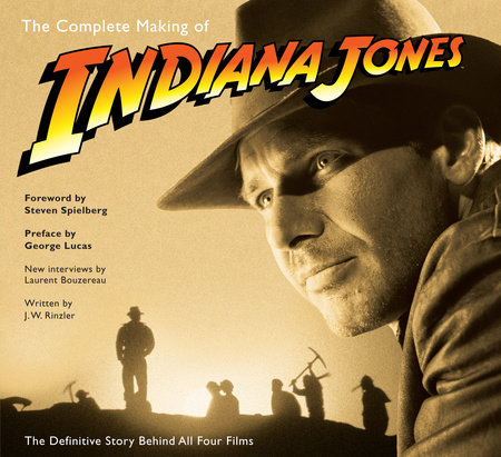 The Complete Making of Indiana Jones by Laurent Bouzereau and J. W. Rinzler