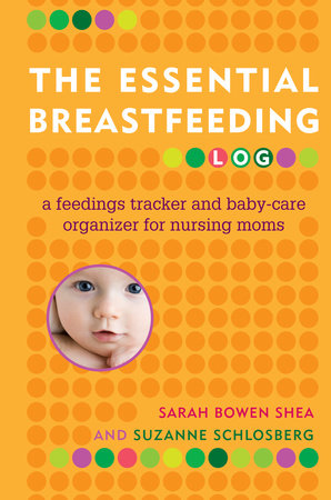The Essential Breastfeeding Log by Suzanne Schlosberg and Sarah Bowen Shea