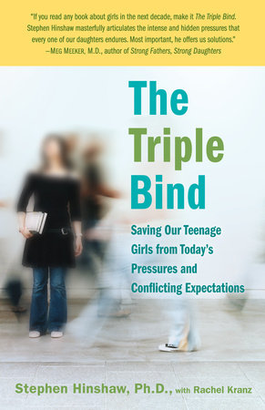 The Triple Bind by Rachel Kranz and Stephen Hinshaw, Ph.D.