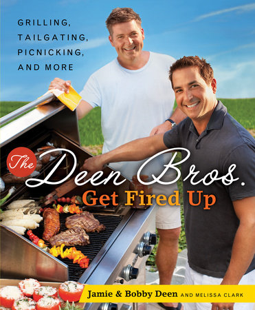 The Deen Bros. Get Fired Up by Jamie Deen, Bobby Deen and Melissa Clark