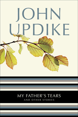 My Father's Tears by John Updike