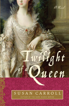Twilight of a Queen by Susan Carroll