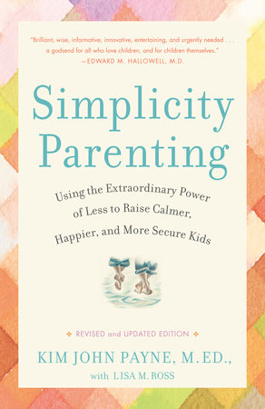 Simplicity Parenting by Kim John Payne and Lisa M. Ross