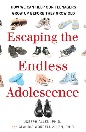 Escaping the Endless Adolescence by Joseph Allen and Claudia Worrell Allen