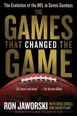 The Games That Changed the Game by David Plaut, Ron Jaworski and Greg Cosell