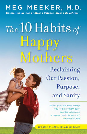 The 10 Habits of Happy Mothers by Meg Meeker, M.D.