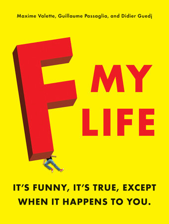 F My Life by Guillaume Passaglia, Maxime Valette and Didier Guedj