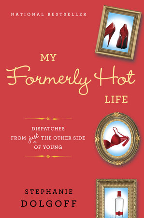 My Formerly Hot Life by Stephanie Dolgoff