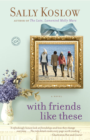 With Friends Like These by Sally Koslow