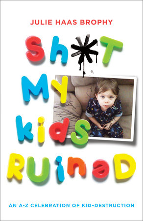 Sh*t My Kids Ruined by Julie Haas Brophy