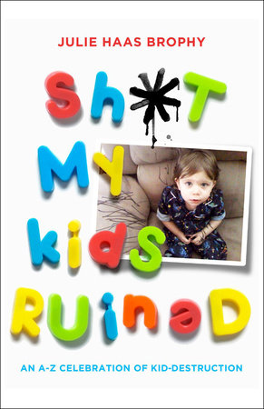 Sh*t My Kids Ruined