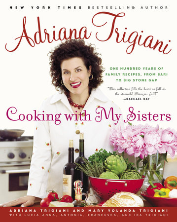 Cooking with My Sisters by Adriana Trigiani, Mary Trigiani, Lucia Anna Trigiani, Antonia Trigiani and Francesca Trigiani