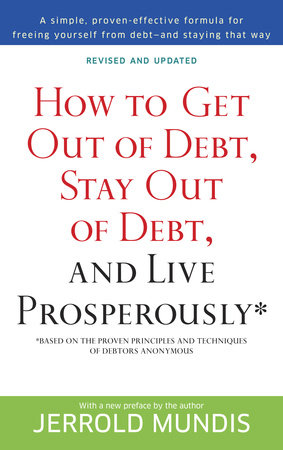 How to Get Out of Debt, Stay Out of Debt, and Live Prosperously* by Jerrold Mundis