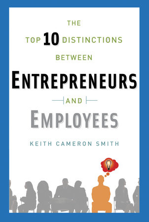 The Top 10 Distinctions Between Entrepreneurs and Employees by