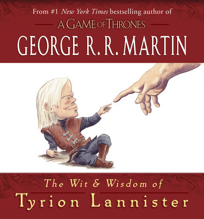 The Wit & Wisdom of Tyrion Lannister by George R. R. Martin