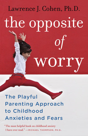 The Opposite of Worry by Lawrence J. Cohen