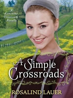A Simple Crossroads: A Lancaster Crossroads Novella by Rosalind Lauer