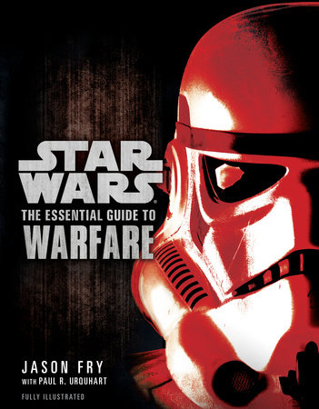 The Essential Guide to Warfare: Star Wars by Jason Fry and Paul R. Urquhart