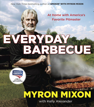 Everyday Barbecue by Myron Mixon and Kelly Alexander