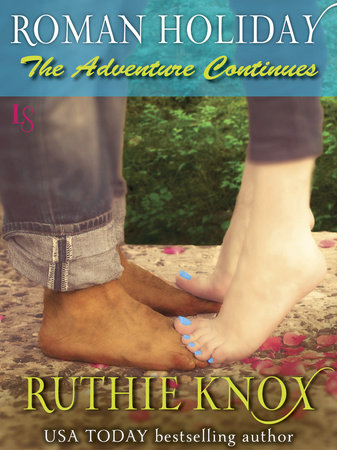 Roman Holiday: The Adventure Continues by Ruthie Knox