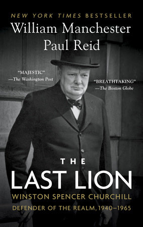 The Last Lion: Winston Spencer Churchill: Defender of the Realm, 1940-1965 by William Manchester and Paul Reid