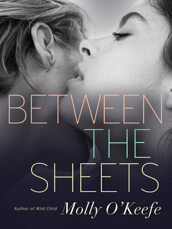 Between the Sheets by Molly O'Keefe