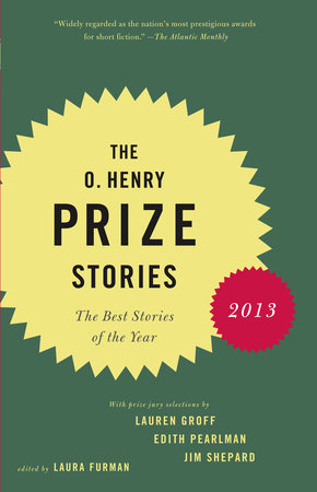 The O. Henry Prize Stories 2013 by