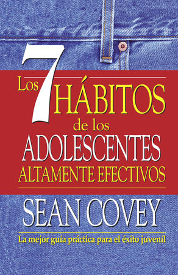 Los 7 hábitos de los adolescentes altamente efectivos by Sean Covey