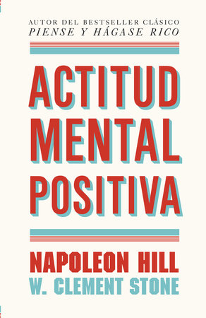 Actitud mental positiva by Napoleon Hill and W. Clement Stone
