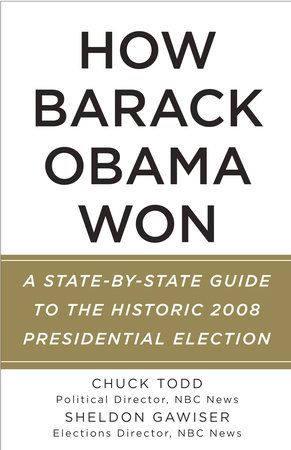 How Barack Obama Won by Sheldon Gawiser and Chuck Todd