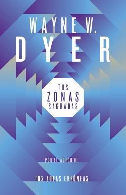 Tus zonas sagradas by Wayne Dyer
